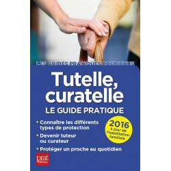 Tutelle, curatelle - Le guide pratique - 2016