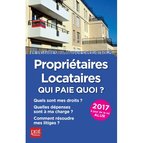 Propriétaires - locataires : qui paie quoi ? - 2017