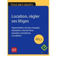 Location, régler ses litiges : augmentation de loyer, impayés, réparations, état des lieux, expulsions - Ebook