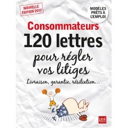Consommateurs - 120 lettres pour régler vos litiges