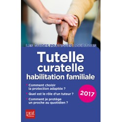Tutelle, curatelle - Le guide pratique - 2017