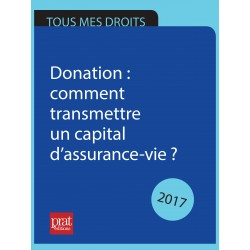 Donation : comment transmettre un capital d'assurance vie ? - Ebook