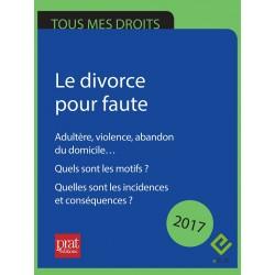Le divorce pour faute. Adultère, violence, abandon du domicile… Quels sont les motifs ?  - Epub 2017