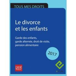 Le divorce et les enfants. Garde des enfants, garde alternée, droit de visite, pension alimentaire - Epub 2017