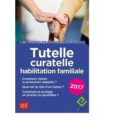 Tutelle, curatelle - Le guide pratique - 2017 - Ebook