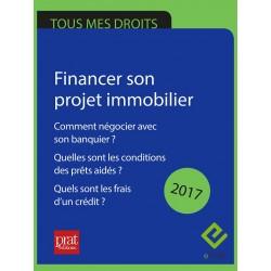 Financer son projet immobilier : comment négocier avec son banquier ? Quelles sont les conditions des prêts aidés ? 2017- Epub