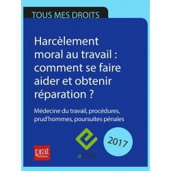 Harcèlement moral au travail : comment se faire aider et obtenir réparation ? Médecine du travail, procédures... - Ebook