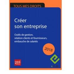 Créer son entreprise : outils de gestion, relation clients et fournisseurs, embauche de salariés -2018  Epub