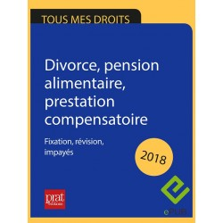 Divorce, pension alimentaire, prestation compensatoire : fixation, révision, impayés - Epub 2018