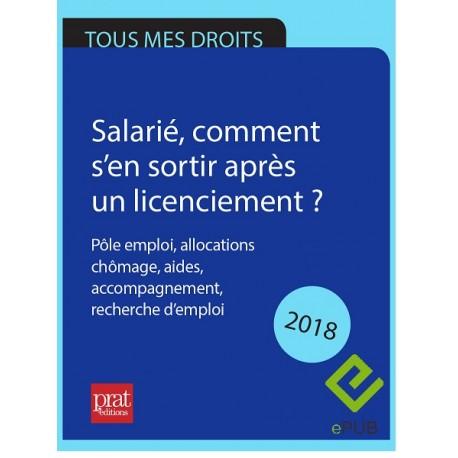 Salarié, comment s'en sortir après un licenciement ? Pôle emploi, allocations chômage, aides, accompagnement... - 2018 Epub