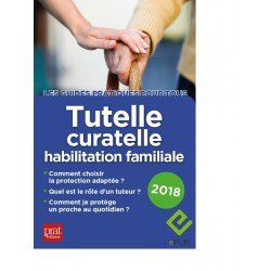 Tutelle, curatelle - Le guide pratique - 2018 - Ebook