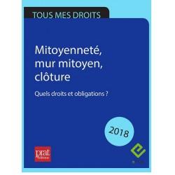 Mitoyenneté, mur mitoyen, clôture : quels droits et obligations ? 2018 - EPUB