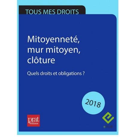 Mitoyenneté, mur mitoyen, clôture… quels droits et obligations ? - Epub 2018