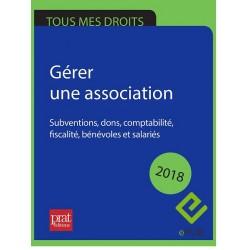 Gérer une association : subventions, dons, comptabilité, fiscalité, bénévoles et salariés 2018 - EPUB