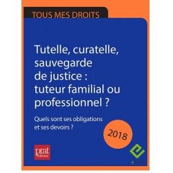 Tutelle, curatelle, sauvegarde… : Tuteur familial ou professionnel ? Quels sont ses obligations et ses devoirs ? 2018 - EPUB