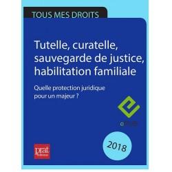 Tutelle, curatelle, sauvegarde de justice, habilitation familiale : Quelle protection juridique pour un majeur ? 2018 - EPUB