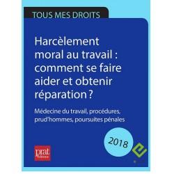 Harcèlement moral au travail : comment se faire aider et obtenir réparation ? Médecine du travail, procédures... 2018 - EPUB