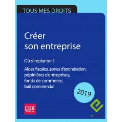 Créer son entreprise : où s'implanter ? Aides fiscales, pépinières d'entreprises, fonds de commerce 2019 - EPUB