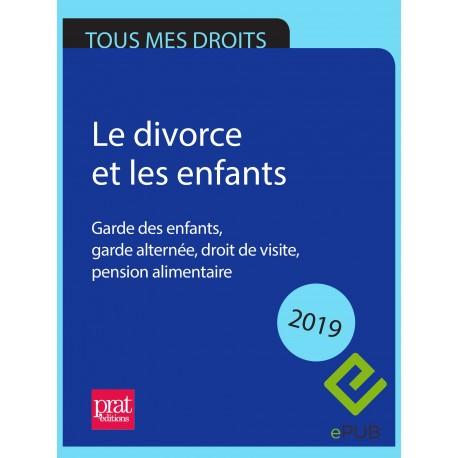 Le divorce et les enfants. Garde des enfants, garde alternée, droit de visite, pension alimentaire 2019 - EPUB