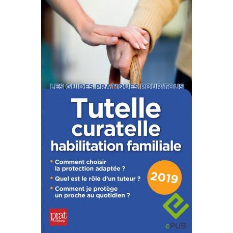 Tutelle, curatelle, habilitation familiale - Le guide pratique 2019 - EPUB