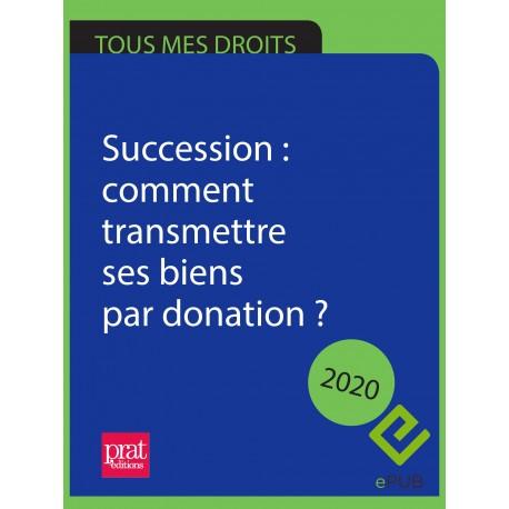 Succession : comment transmettre ses biens par donation ? 2020 - EPUB