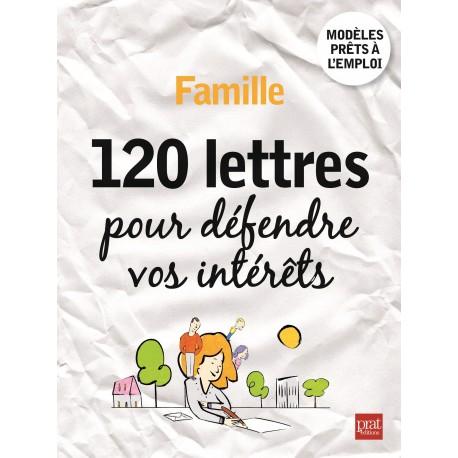 Famille - 120 lettres pour défendre vos intérêts