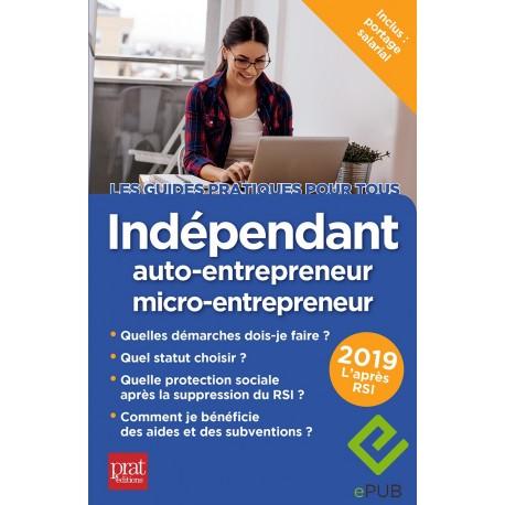 Indépendant, auto-entrepreneur, micro-entrepreneur - le guide pratique 2019 - EPUB