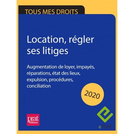 Location, régler ses litiges : augmentation de loyer, impayés, réparations, état des lieux, expulsions 2020 - EPUB