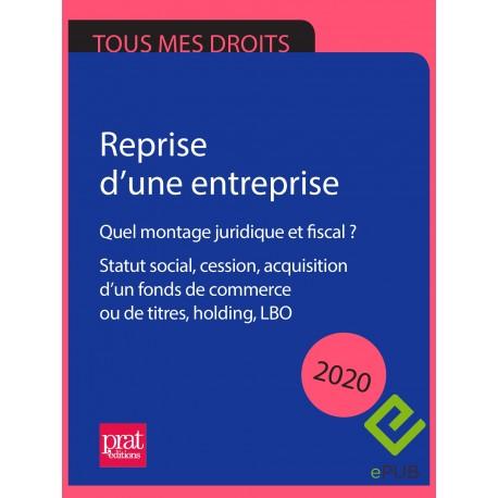 Reprise d'une entreprise : quel montage juridique et fiscal ? Statut social, cession, acquisition fonds de commerce 2020 - EPUB