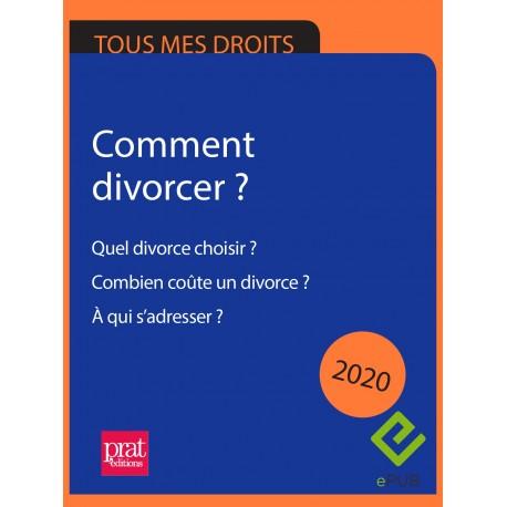 Comment divorcer ? Quel divorce choisir ? Combien coûte un divorce ? À qui s'adresser ? 2020 - EPUB