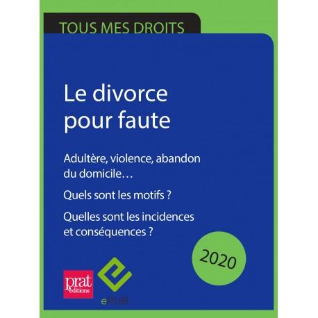 Le divorce pour faute. Adultère, violence, abandon du domicile… Quels sont les motifs ? 2020 - EPUB