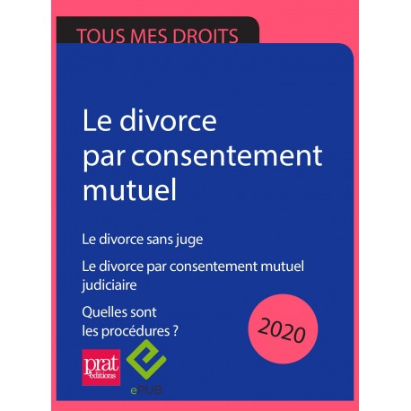 Divorce par consentement mutuel. Le divorce sans juge.  Quelles sont les procédures ? 2020 - EPUB