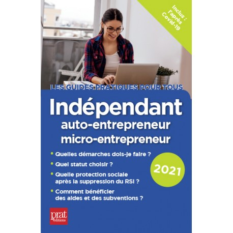 Indépendant, auto-entrepreneur, micro -entrepreneur - Le guide pratique 2019