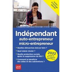 Indépendant, auto-entrepreneur, micro -entrepreneur - Le guide pratique 2022